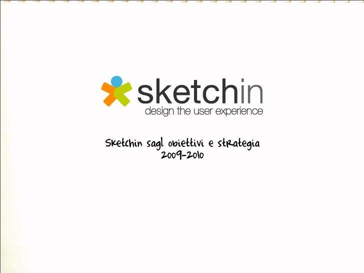 Sketchin sagl obiettivi e strategia             2009-2010
