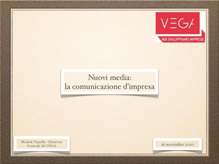 Nuovi media:                                la comunicazione d'impresa     Michele Vianello - Direttore    Generale del VE...