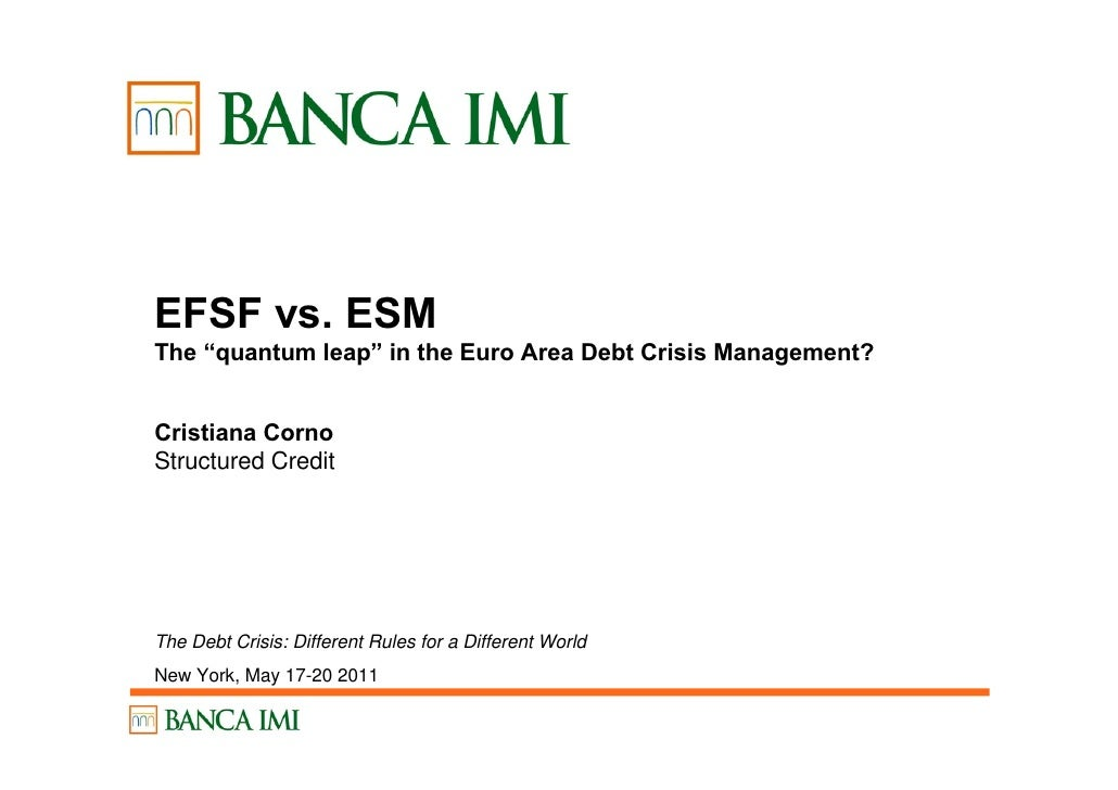 """EFSF vs. ESMThe """"quantum leap"""" in the Euro Area Debt Crisis Management?Cristiana CornoStructured CreditThe Debt Crisis: Di..."""
