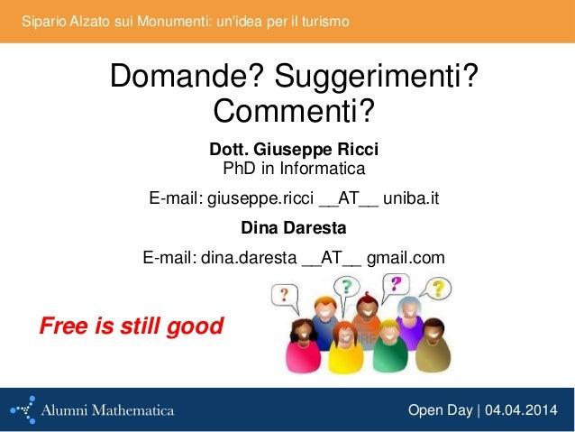 Open Day | 04.04.2014 Sipario Alzato sui Monumenti: un'idea per il turismo Domande? Suggerimenti? Commenti? Dott. Giuseppe...