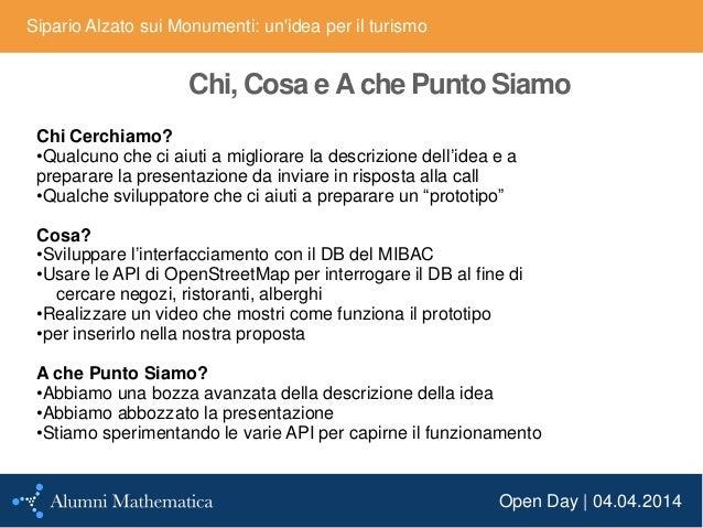 Open Day | 04.04.2014 Sipario Alzato sui Monumenti: un'idea per il turismo Chi, Cosa e A che Punto Siamo Chi Cerchiamo? •Q...