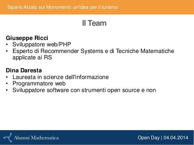 Open Day | 04.04.2014 Sipario Alzato sui Monumenti: un'idea per il turismo Il Team Giuseppe Ricci • Sviluppatore web/PHP •...