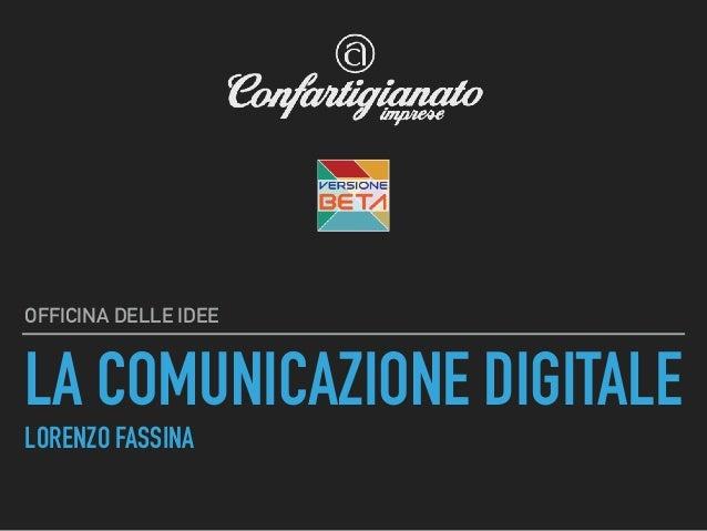 LA COMUNICAZIONE DIGITALE LORENZO FASSINA OFFICINA DELLE IDEE