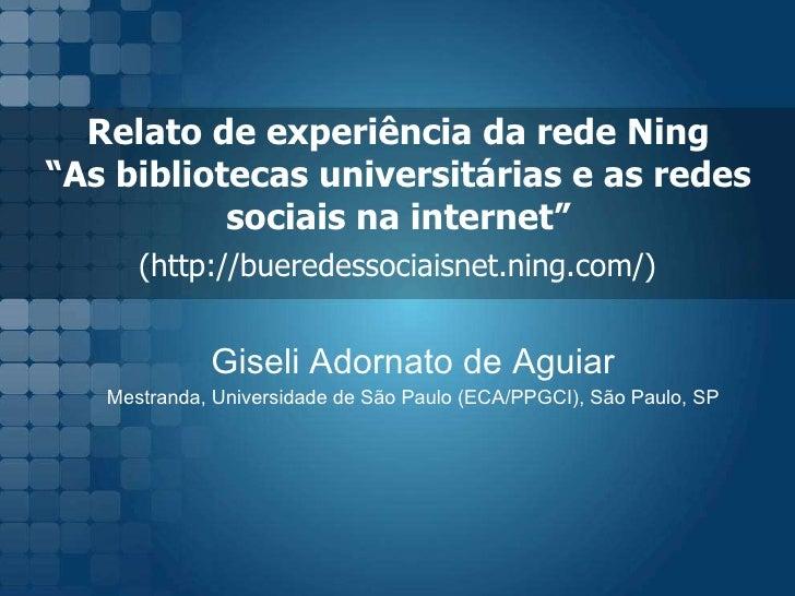 """Relato de experi ência da rede Ning  """"As bibliotecas universitárias e as redes  sociais na internet""""  (http://bueredessoci..."""