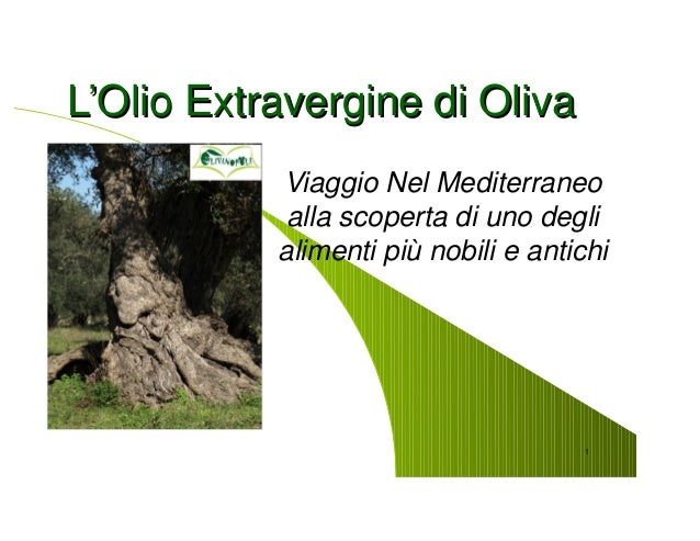 L'Olio Extravergine di Oliva           Viaggio Nel Mediterraneo            alla scoperta di uno degli           alimenti p...