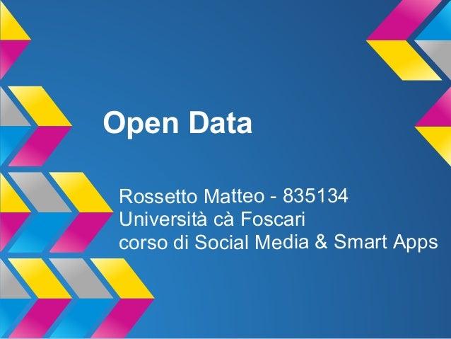 Open DataRossetto Matteo - 835134Università cà Foscaricorso di Social Media & Smart Apps
