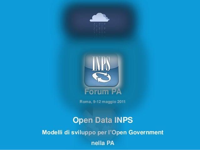 Forum PA Roma, 9-12 maggio 2011  Open Data INPS Modelli di sviluppo per l'Open Government  nella PA  10 maggio 2011 – pag....