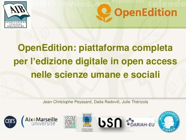 OpenEdition: piattaforma completa per l'edizione digitale in open access nelle scienze umane e sociali Jean-Christophe Pey...