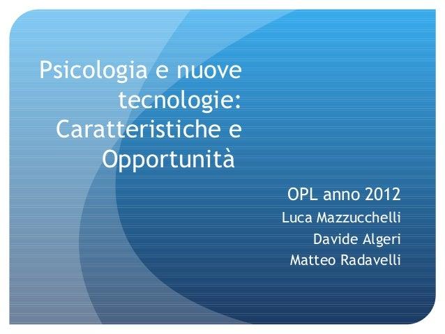 Psicologia e nuove       tecnologie: Caratteristiche e      Opportunità                     OPL anno 2012                 ...