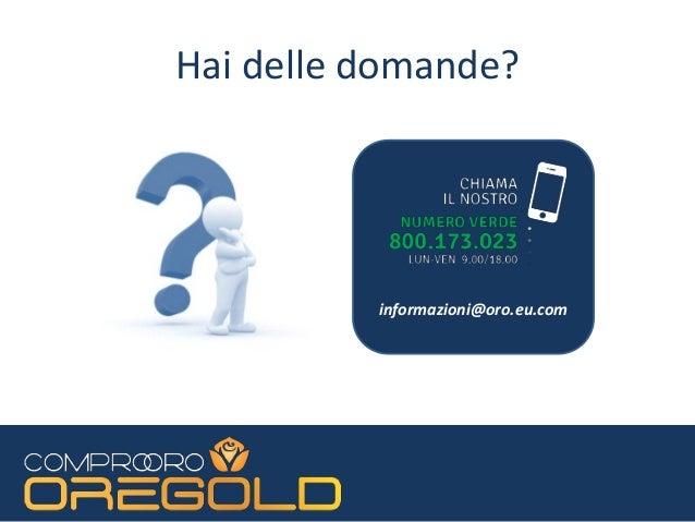 OREGOLD di KRYSOS SRL Sede legale: Via Roma, 76/E 06083 BASTIA UMBRA (PG) Partita IVA 03211580547 Telefono: 800 173 023 Al...