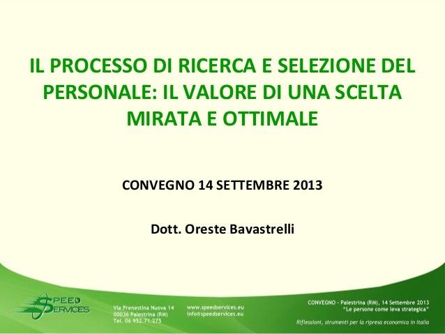 IL PROCESSO DI RICERCA E SELEZIONE DEL PERSONALE: IL VALORE DI UNA SCELTA MIRATA E OTTIMALE CONVEGNO 14 SETTEMBRE 2013 Dot...