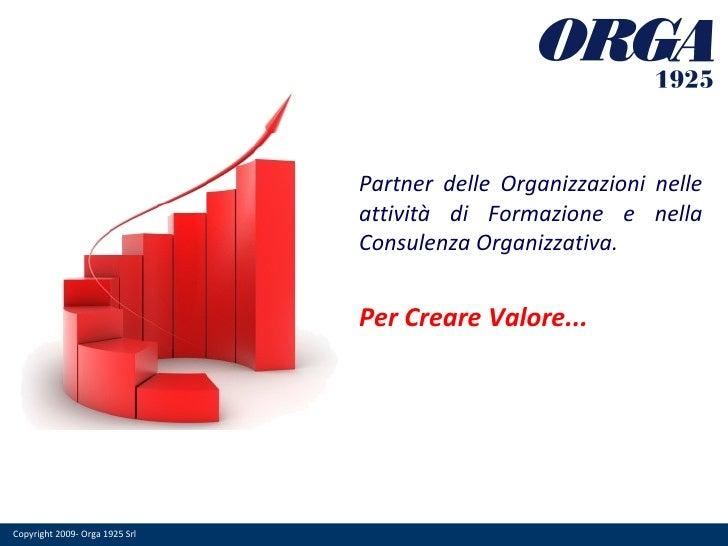 Partner delle Organizzazioni nelle attività di Formazione e nella Consulenza Organizzativa. Per Creare Valore...