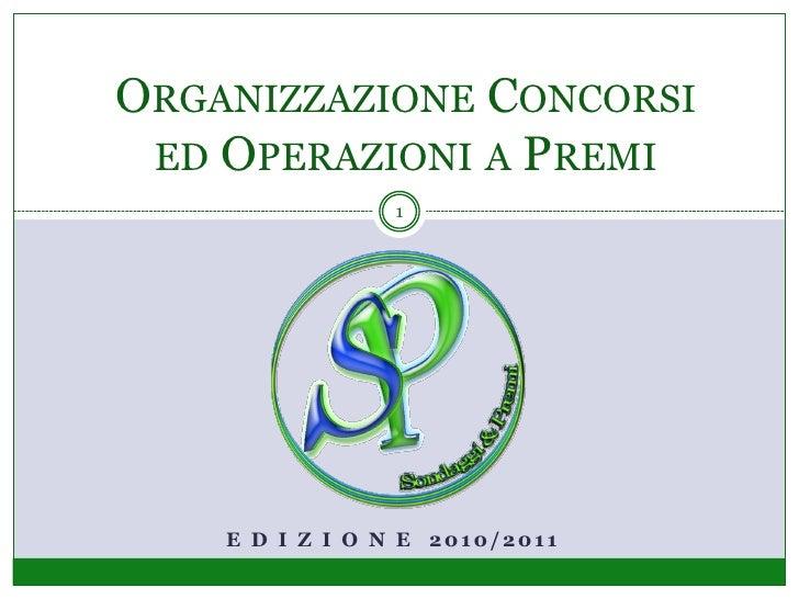 ORGANIZZAZIONE CONCORSI  ED OPERAZIONI A PREMI                 1         E D I Z I O N E 2010/2011