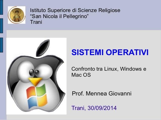 """Istituto Superiore di Scienze Religiose  """"San Nicola il Pellegrino""""  Trani  SISTEMI OPERATIVI  Confronto tra Linux, Window..."""