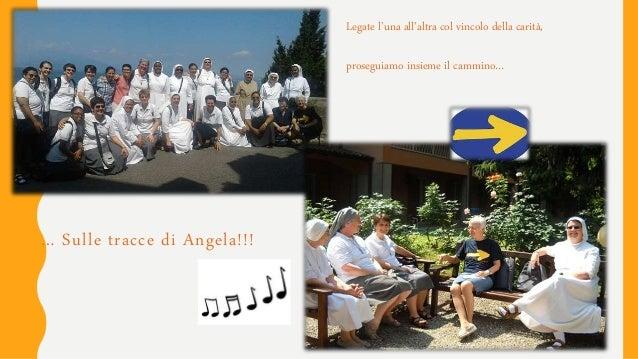 … Sulle tracce di Angela!!! Legate l'una all'altra col vincolo della carità, proseguiamo insieme il cammino…