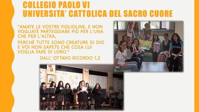 """COLLEGIO PAOLO VI UNIVERSITA' CATTOLICA DEL SACRO CUORE """"AMATE LE VOSTRE FIGLIOLINE, E NON VOGLIATE PARTEGGIARE PIÙ PER L'..."""