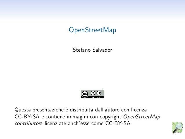 OpenStreetMapStefano SalvadorQuesta presentazione è distribuita dall'autore con licenzaCC-BY-SA e contiene immagini con co...