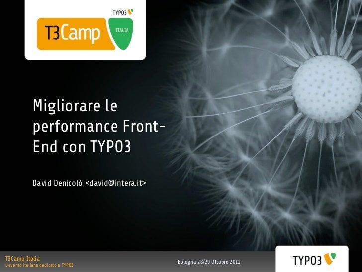 Migliorare le             performance Front-             End con TYPO3             David Denicolò <david@intera.it>T3Camp ...