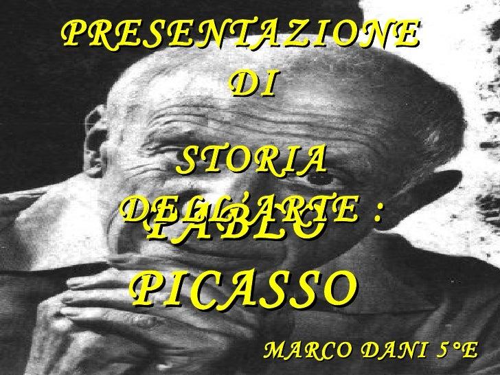 PRESENTAZIONE      DI    STORIA  DELL'ARTE :   PABLO  PICASSO       MARCO DANI 5°E