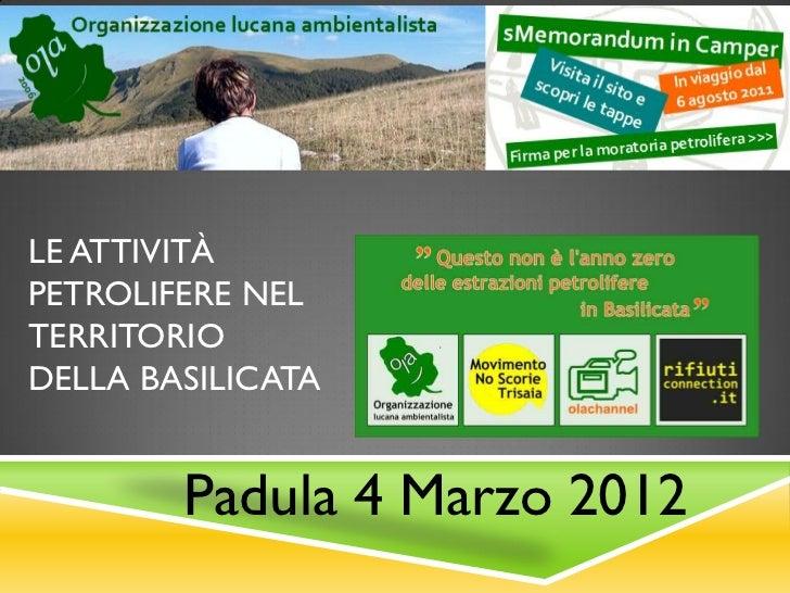 LE ATTIVITÀPETROLIFERE NELTERRITORIODELLA BASILICATA        Padula 4 Marzo 2012