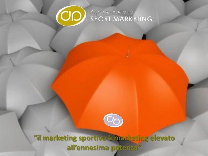 """""""il marketing sportivo è marketing elevato          all'ennesima potenza"""""""