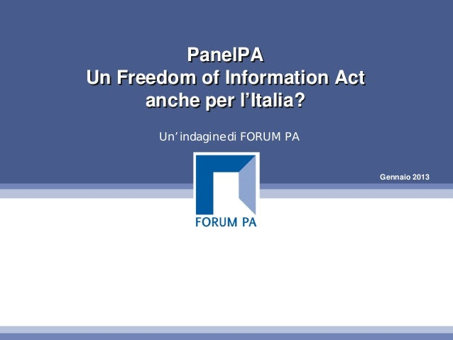 PanelPAUn Freedom of Information Act      anche per l'Italia?       Un' indagine di FORUM PA                              ...