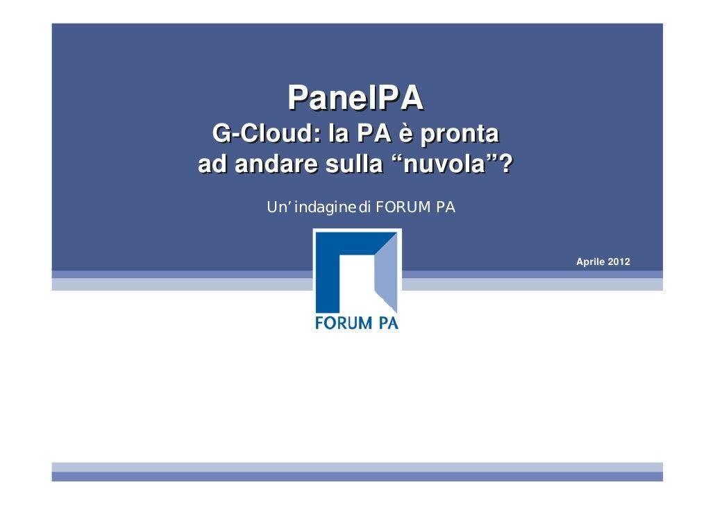 """PanelPA G-Cloud: la PA è prontaad andare sulla """"nuvola""""?     Un' indagine di FORUM PA                                April..."""
