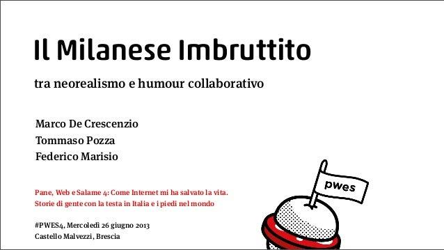 Il Milanese Imbruttito tra neorealismo e humour collaborativo Pane, Web e Salame 4: Come Internet mi ha salvato la vita. S...