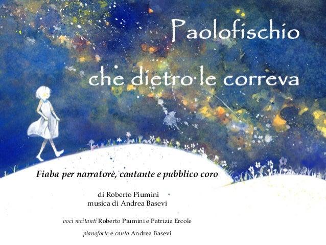 Fiaba per narratore, cantante e pubblico coro                                               di Roberto Piumini          ...