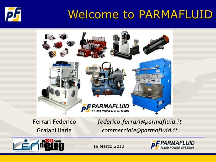 Welcome to PARMAFLUIDFerrari Federico    federico.ferrari@parmafluid.it Graiani Ilaria       commerciale@parmafluid.it    ...