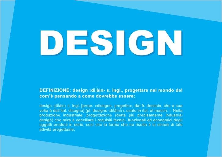 DEFINIZIONE: design ‹di∫àin› s. ingl., progettare nel mondo delcom'è pensando a come dovrebbe essere;design ‹di∫àin› s. in...