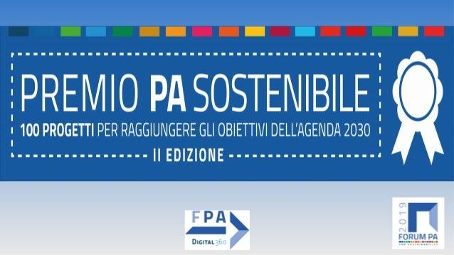 FORUM PA 2019 Premio PA sostenibile- II EDIZIONE 100 progetti per raggiungere gli obiettivi dell'Agenda 2030 SOGGETTO PROP...