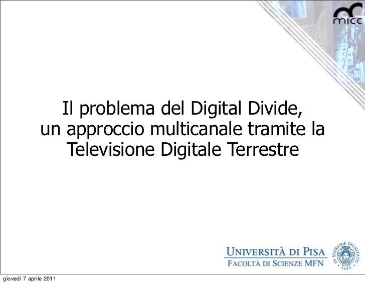 Il problema del Digital Divide,              un approccio multicanale tramite la                 Televisione Digitale Terr...