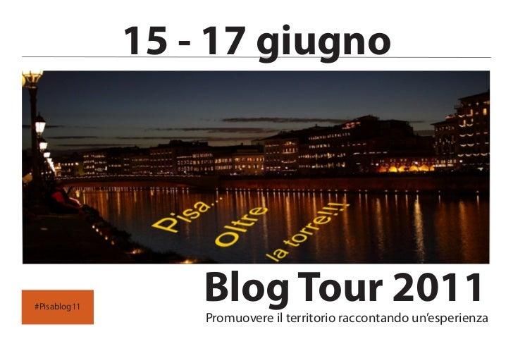 15 - 17 giugno#Pisablog11                  Blog Tour 2011                  Promuovere il territorio raccontando un'esperie...