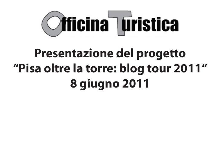 """Presentazione del progetto""""Pisa oltre la torre: blog tour 2011""""           8 giugno 2011"""