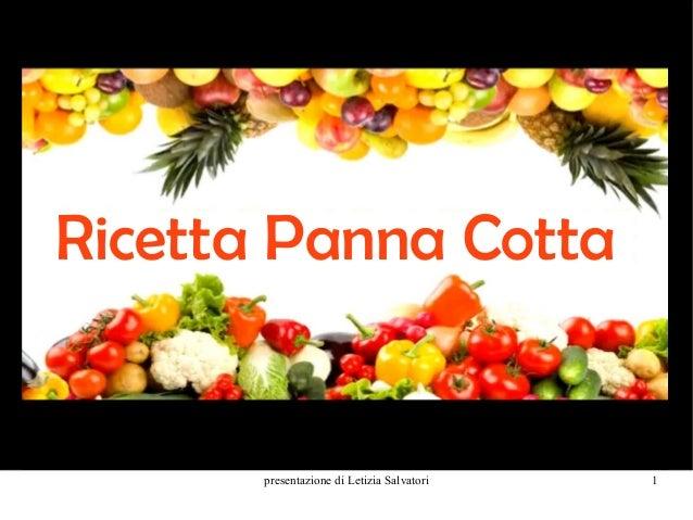 presentazione di Letizia Salvatori 1 Ricetta Panna Cotta