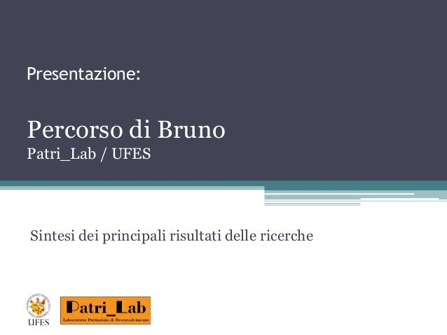 Presentazione:  Percorso di Bruno  Patri_Lab / UFES  Sintesi dei principali risultati delle ricerche