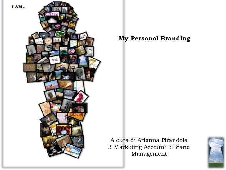 My Personal Branding A cura di Arianna Pirandola3 Marketing Account e Brand        Management