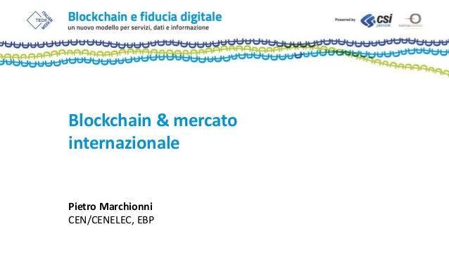 Blockchain & mercato internazionale Pietro Marchionni CEN/CENELEC, EBP