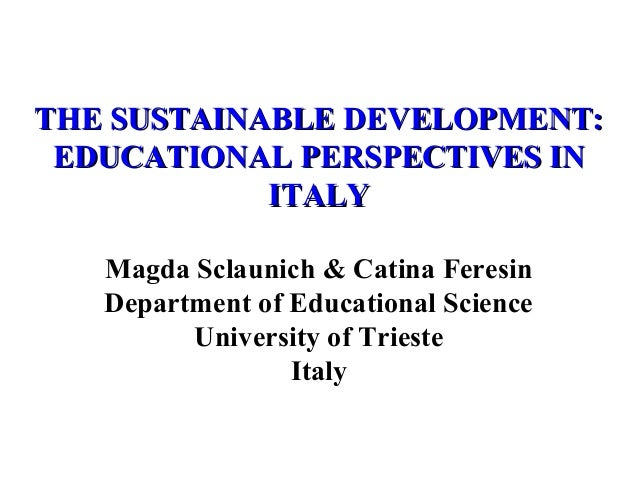THE SUSTAINABLE DEVELOPMENT:THE SUSTAINABLE DEVELOPMENT: EDUCATIONAL PERSPECTIVES INEDUCATIONAL PERSPECTIVES IN ITALYITALY...
