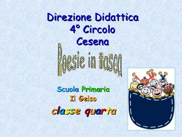 Direzione DidatticaDirezione Didattica 4° Circolo4° Circolo CesenaCesena ScuolaScuola PrimariaPrimaria Il GelsoIl Gelso cc...