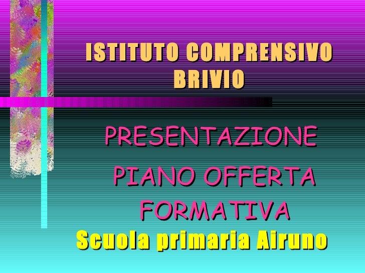 ISTITUTO COMPRENSIVO BRIVIO PRESENTAZIONE  PIANO OFFERTA FORMATIVA Scuola primaria Airuno