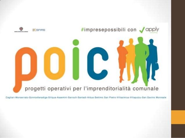 Cosa è il • Il POIC (Progetti Operativi per l'Imprenditorialità Comunale) è programma agevolativo articolato, diretto a so...
