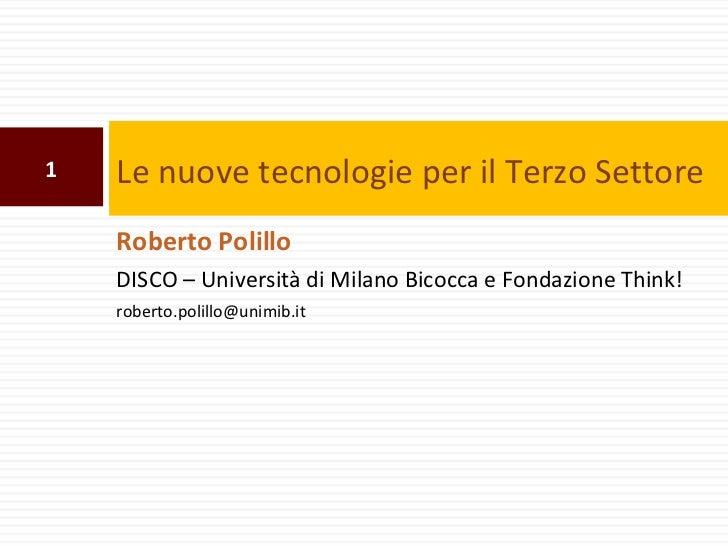 1   Le nuove tecnologie per il Terzo Settore    Roberto Polillo    DISCO – Università di Milano Bicocca e Fondazione Think...