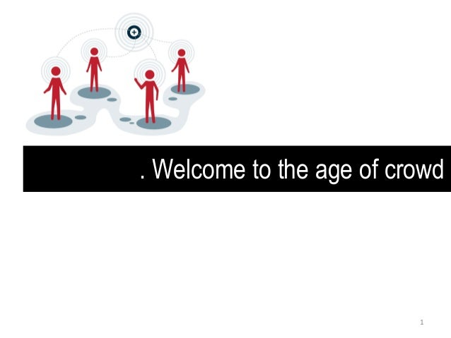 . Welcome to the age of crowd 1
