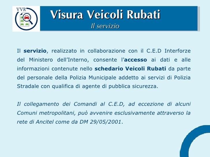 Visura Veicoli Rubati Il servizio <ul><li>Il  servizio , realizzato in collaborazione con il C.E.D Interforze del Minister...
