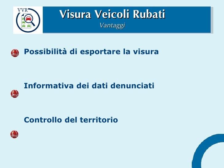 Visura Veicoli Rubati Vantaggi Possibilità di esportare la visura   Informativa dei dati denunciati Controllo del territorio