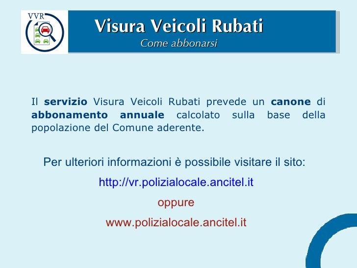 Visura Veicoli Rubati Come abbonarsi Il  servizio  Visura Veicoli Rubati prevede un  canone  di  abbonamento annuale  calc...
