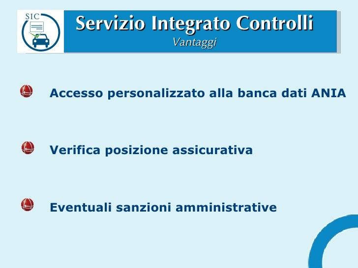 Servizio Integrato Controlli Vantaggi Accesso personalizzato alla banca dati ANIA Verifica posizione assicurativa Eventual...