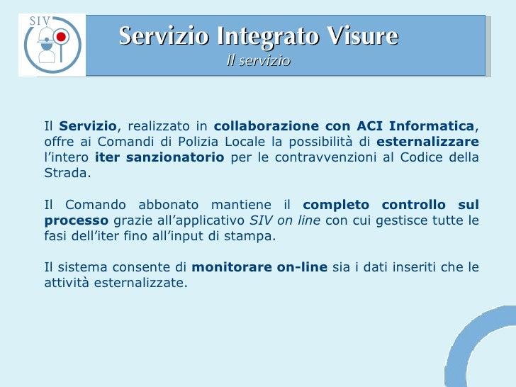 Servizio Integrato Visure Il servizio <ul><li>Il  Servizio , realizzato in  collaborazione con ACI Informatica , offre ai ...
